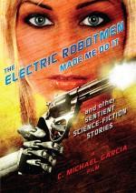 The Electric Robotmen Made Me Do It